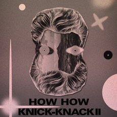 HOW HOW Knick Knack II