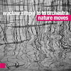 Wacław Zimpel To Tu Orchestra Nature Moves