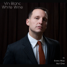 Vin Blanc / White Wine In Every Way But One