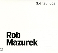 Rob Mazurek Mother Ode