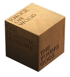 THE YOUNG GODS  Knock On Wood - The Acoustic Sessions